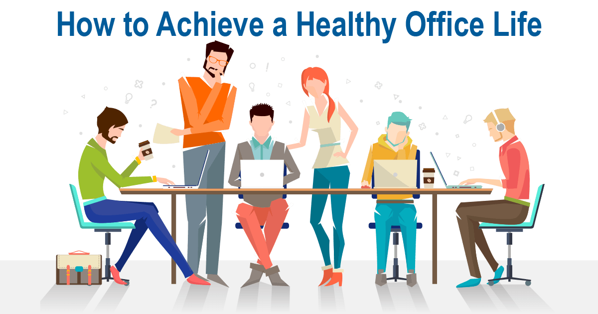 How To Achieve A Healthy Office Life Xtiri